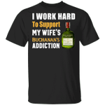 I Work Hard To Support My Wife's Buchanan's Addiction T-shirt VA03