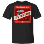 Red Shirt Ale It's To Die For Star Trek T-shirt MT04