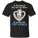 To The World You're Our Mom To Us You Are The World Cats T-shirt