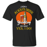 I Don't Always Drink Beer Oh Wait Yes I Do Yuengling T-shirt MT04