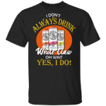 I Don't Always Drink Beer Oh Wait Yes I Do White Claw T-shirt MT04