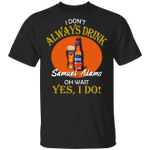 I Don't Always Drink Beer Oh Wait Yes I Do Samual Adams T-shirt MT04