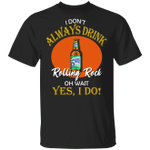 I Don't Always Drink Beer Oh Wait Yes I Do Rolling Rock T-shirt MT04