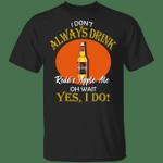 I Don't Always Drink Beer Oh Wait Yes I Do Redd's Apple Ale T-shirt MT04