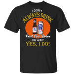 I Don't Always Drink Beer Oh Wait Yes I Do Pabst Blue Ribbon T-shirt MT04