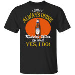 I Don't Always Drink Beer Oh Wait Yes I Do Michelob Ultra T-shirt MT04