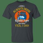 I Don't Always Drink Beer Oh Wait Yes I Do Keystone Light T-shirt MT04