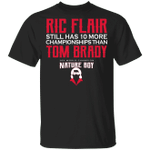 Ric Flair Still Has 10 More Champs Than Tom Brady T-shirt HA04