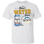 Save Water Drink Busch T-shirt Beer Tee HA04