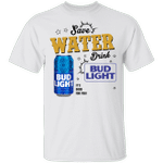 Save Water Drink Bud Light T-shirt Beer Tee HA04
