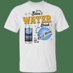 Save Water Drink Blue Moon T-shirt Beer Tee HA04