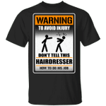Warning To Avoid Injury Don't Tell This Hairdresser How To Do His Job T-shirt