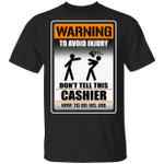 Warning To Avoid Injury Don't Tell This Cashier How To Do His Job T-shirt