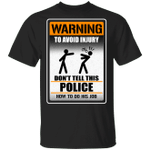 Warning To Avoid Injury Don't Tell This Police How To Do His Job T-shirt