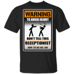 Warning To Avoid Injury Don't Tell This Receptionist How To Do His Job T-shirt