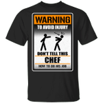 Warning To Avoid Injury Don't Tell This Chef How To Do His Job T-shirt