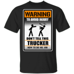 Warning To Avoid Injury Don't Tell This Trucker How To Do His Job T-shirt