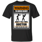 Warning To Avoid Injury Don't Tell This Doctor How To Do His Job T-shirt