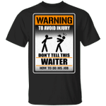 Warning To Avoid Injury Don't Tell This Waiter How To Do His Job T-shirt