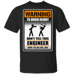 Warning To Avoid Injury Don't Tell This Engineer How To Do His Job T-shirt