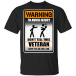 Warning To Avoid Injury Don't Tell This Veteran How To Do His Job T-shirt