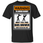 Warning To Avoid Injury Don't Tell This Bus Driver How To Do His Job T-shirt