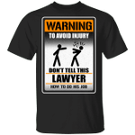 Warning To Avoid Injury Don't Tell This Lawyer How To Do His Job T-shirt