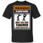 Warning To Avoid Injury Don't Tell This Teacher How To Do His Job T-shirt