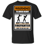 Warning To Avoid Injury Don't Tell This Firefighter How To Do His Job T-shirt
