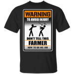Warning To Avoid Injury Don't Tell This Farmer How To Do His Job T-shirt