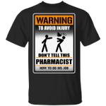 Warning To Avoid Injury Don't Tell This Pharmacist How To Do His Job T-shirt