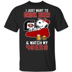 Just Want To Drink Beer & Watch 49ers Snoopy T-Shirt HA08-Amazingfairy.com