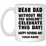 Dear Dad Without Me You Won't Celebrate Father's Day Personalized Mug HA05