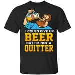 Stella Artois T-Shirt I Could Give Up Beer But I Am Not A Quitter MN02-Amazingfairy.com