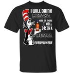 I Will Drink Metaxa Here Or There T-shirt Cat In The Hat Brandy Tee HA12-Amazingfairy.com