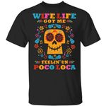 Wife Life Got Me Feelin' Un Poco Loca T-shirt Disney Coco Tee VA03-Amazingfairy.com