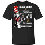 I Will Drink Guinness Here Or There T-shirt Cat In The Hat Beer Tee HA12-Amazingfairy.com