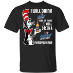 I Will Drink Natural Ice Here Or There T-shirt Cat In The Hat Beer Tee HA12-Amazingfairy.com