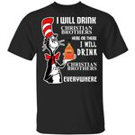 I Will Drink Christian Brothers Here Or There T-shirt Cat In The Hat Brandy Tee HA12-Amazingfairy.com
