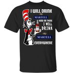 I Will Drink Martell Here Or There T-shirt Cat In The Hat Brandy Tee HA12-Amazingfairy.com