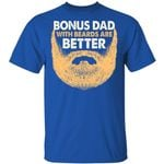Bonus Dad With Beards Are Better T-shirt Funny Family Tee