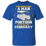Never Underestimate A Man T-shirt Birthday Loves Pontoon February Tee