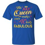 This July Queen Makes Over 40 Looks Fabulous T-shirt Birthday Tee