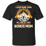 Bonus Mom T-shirt Family Aren't Many Things I Love More Than Hunting Tee