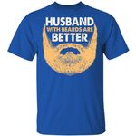 Husband With Beards Are Better T-shirt Funny Family Tee