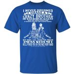 I Never Dreamed I Have A Crazy Brother T-shirt Birthday He Was Born In August Tee
