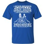 I Never Dreamed I Have A Crazy Sister T-shirt Birthday She Was Born In February Tee