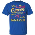 This March Queen Makes Over 40 Looks Fabulous T-shirt Birthday Tee