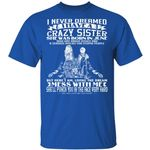 I Never Dreamed I Have A Crazy Sister T-shirt Birthday She Was Born In June Tee