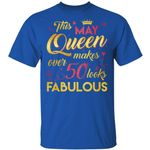 This May Queen Makes Over 50 Looks Fabulous T-shirt Birthday Tee